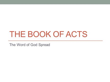 THE BOOK OF ACTS The Word of God Spread. Review 2- You Shall Receive Power – Holy Spirit 9 – To the Ends of the Earth – Mission 16 – All Whom God Calls.