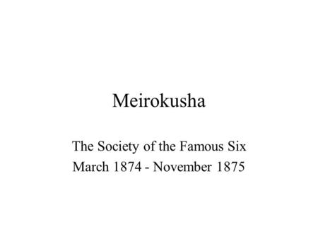 Meirokusha The Society of the Famous Six March 1874 - November 1875.
