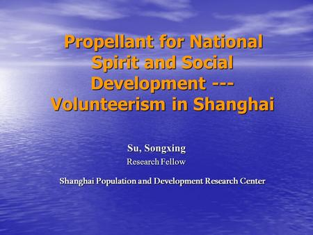 Propellant for National Spirit and Social Development --- Volunteerism in Shanghai Propellant for National Spirit and Social Development --- Volunteerism.