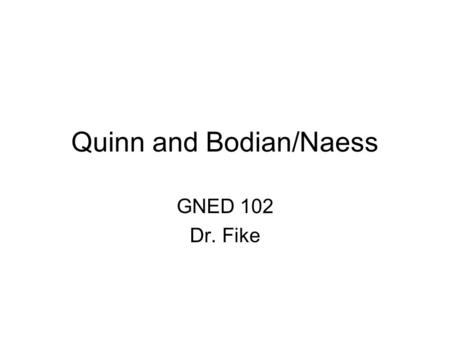 Quinn and Bodian/Naess GNED 102 Dr. Fike. Daniel Quinn  –He is a freelance writer. –He is very concerned with.