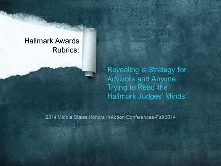 Revealing a Strategy for Advisors and Anyone Trying to Read the Hallmark Judges' Minds Hallmark Awards Rubrics: 2014 Middle States Honors in Action Conferences-Fall.