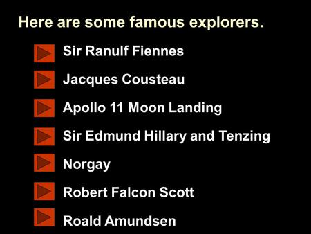 Www.ks1resources.co.uk Sir Ranulf Fiennes Jacques Cousteau Apollo 11 Moon Landing Sir Edmund Hillary and Tenzing Norgay Robert Falcon Scott Roald Amundsen.
