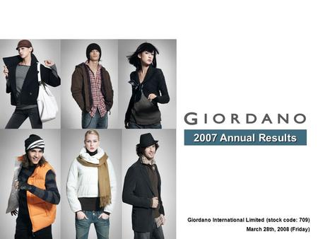Giordano International Limited (stock code: 709) March 28th, 2008 (Friday) 2007 Annual Results.