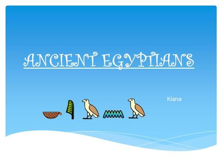 ANCIENT EGYPTIANS Kiana.  The Ancient Egyptians were One of the most important civilizations of the past.  They were famous for Tombs, monuments, mummification.