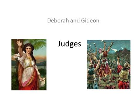 "Judges Deborah and Gideon. After Joshua Dies What's so special about Judah? ""The sceptre will not depart from Judah, nor the ruler's staff from between."