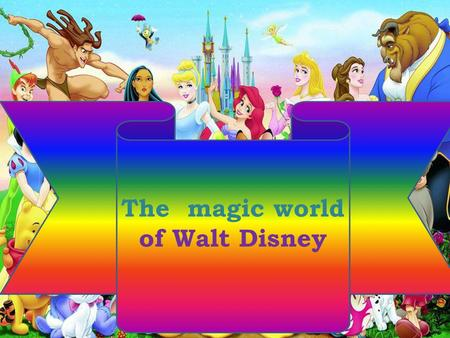 The magic world of Walt Disney. Word combinations: All over the world – во всем мире, grew up - вырос, character – персонаж, voiced a character – озвучил.