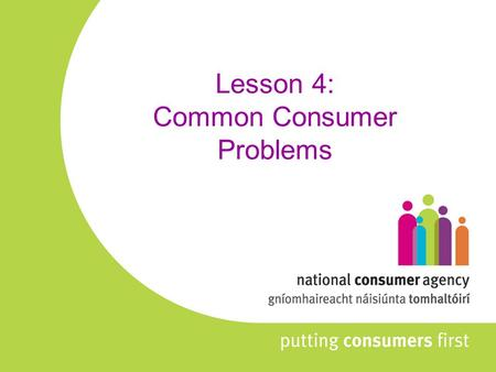 Lesson 4: Common Consumer Problems. Overview of Lesson Caveat Emptor - Let the Buyer Beware Complaints Third parties Small Claims Court Deposits,