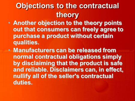 Objections to the contractual theory Another objection to the theory points out that consumers can freely agree to purchase a product without certain qualities.