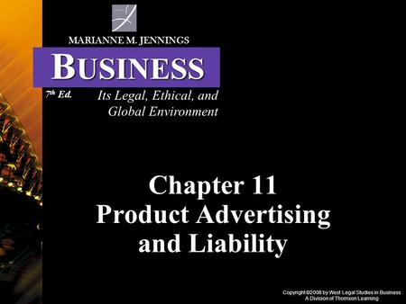 Copyright ©2006 by West Legal Studies in Business A Division of Thomson Learning Chapter 11 Product Advertising and Liability Its Legal, Ethical, and.
