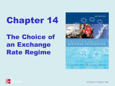 © Baldwin & Wyplosz 2006 Chapter 14 The Choice of an Exchange Rate Regime.