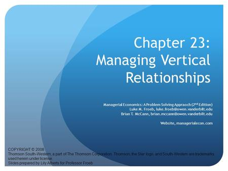 Chapter 23: Managing Vertical Relationships COPYRIGHT © 2008 Thomson South-Western, a part of The Thomson Corporation. Thomson, the Star logo, and South-Western.