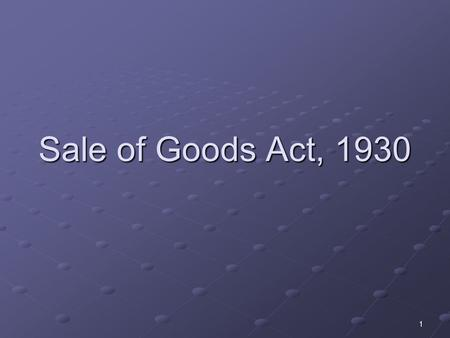 1 Sale of Goods Act, 1930. 2 Introduction The law relating to sale and purchase of goods, prior to 1930 were dealt by the Indian Contract Act, 1872. In.