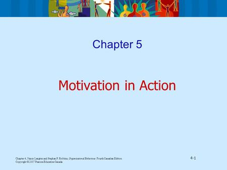 Chapter 4, Nancy Langton and Stephen P. Robbins, Organizational Behaviour, Fourth Canadian Edition 4-1 Copyright © 2007 Pearson Education Canada Chapter.