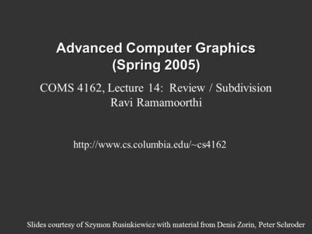 Advanced Computer Graphics (Spring 2005) COMS 4162, Lecture 14: Review / Subdivision Ravi Ramamoorthi  Slides courtesy.