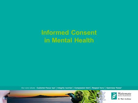 Informed Consent in Mental Health. Context Relevant Legislation The Process of Informed Consent.