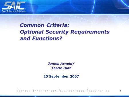 1 James Arnold/ Terrie Diaz 25 September 2007 Common Criteria: Optional Security Requirements and Functions?