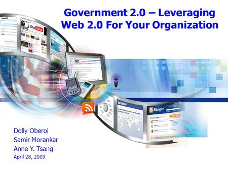 Government 2.0 – Leveraging Web 2.0 For Your Organization Dolly Oberoi Samir Morankar Anne Y. Tsang April 28, 2009.