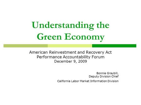 Understanding the Green Economy American Reinvestment and Recovery Act Performance Accountability Forum December 9, 2009 Bonnie Graybill, Deputy Division.