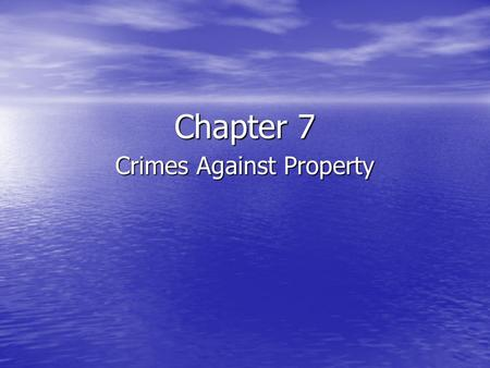 Chapter 7 Crimes Against Property. Common-Law Background It was a very serious offense for someone to permanently deprive another of the possession of.