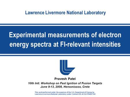 Lawrence Livermore National Laboratory Pravesh Patel 10th Intl. Workshop on Fast Ignition of Fusion Targets June 9-13, 2008, Hersonissos, Crete Experimental.