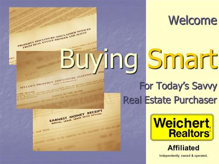 Welcome Buying Smart For Today's Savvy For Today's Savvy Real Estate Purchaser Affiliated Independently owned & operated.