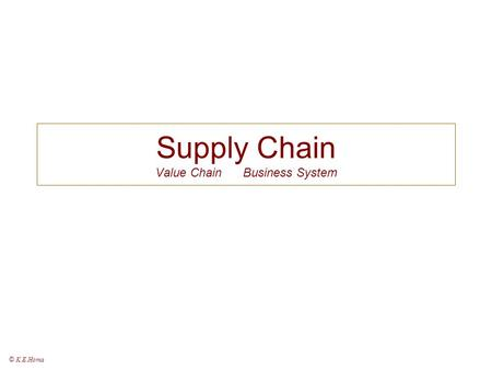 Supply Chain Value Chain Business System © K.E.Homa.