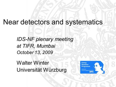Near detectors and systematics IDS-NF plenary meeting at TIFR, Mumbai October 13, 2009 Walter Winter Universität Würzburg TexPoint fonts used in EMF: AAAAA.