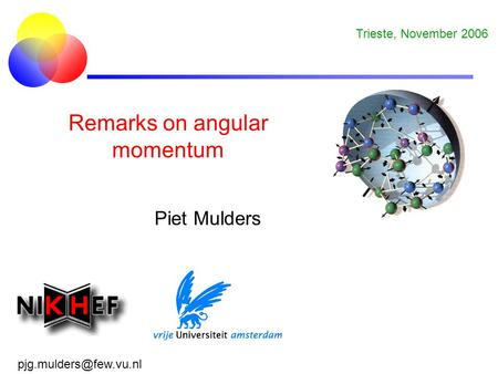 Remarks on angular momentum Piet Mulders Trieste, November 2006