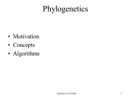 Lecture 13 CS5661 Phylogenetics Motivation Concepts Algorithms.