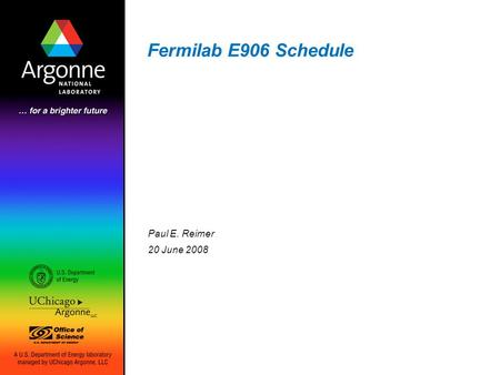 Fermilab E906 Schedule Paul E. Reimer 20 June 2008.