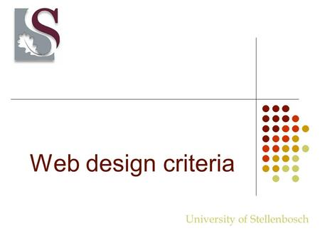 Web design criteria University of Stellenbosch. What is on a web page? Navigational elements Text Graphics.
