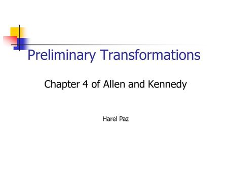 Preliminary Transformations Chapter 4 of Allen and Kennedy Harel Paz.
