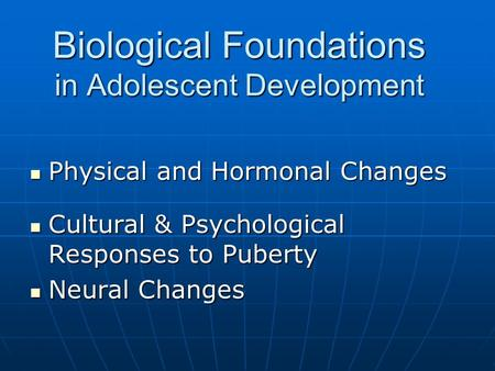 Biological Foundations in Adolescent Development