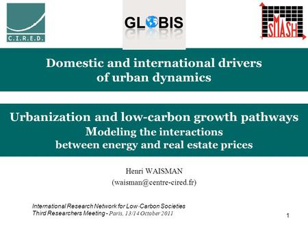 1 Urbanization and low-carbon growth pathways M odeling the interactions between energy and real estate prices Henri WAISMAN