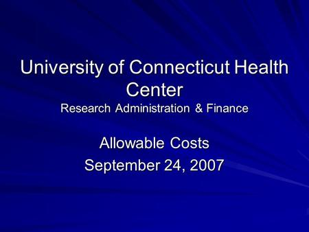 University of Connecticut Health Center Research Administration & Finance Allowable Costs September 24, 2007.