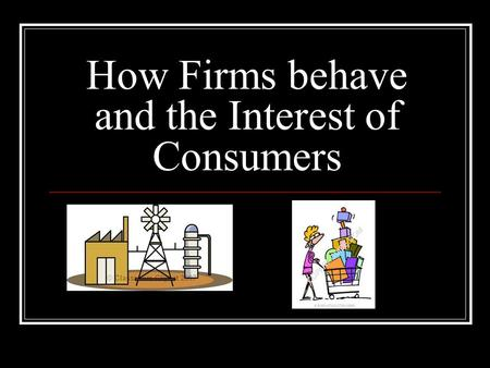 How Firms behave and the Interest of Consumers. Competition Competition exists to attract maximum number of customers Price competition Non-price competition.