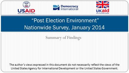 "Summary of Findings ""Post Election Environment"" Nationwide Survey, January 2014 The author's views expressed in this document do not necessarily reflect."