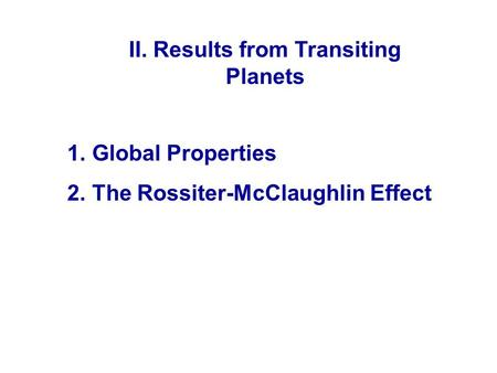 1. Global Properties 2. The Rossiter-McClaughlin Effect II. Results from Transiting Planets.