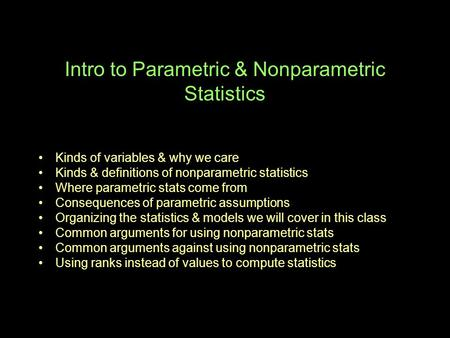 Intro to Parametric & Nonparametric Statistics Kinds of variables & why we care Kinds & definitions of nonparametric statistics Where parametric stats.
