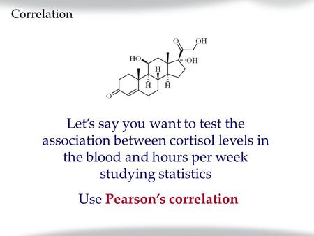 Use Pearson's correlation