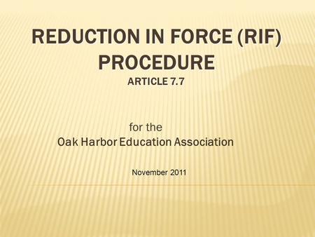 REDUCTION IN FORCE (RIF) PROCEDURE ARTICLE 7.7 for the Oak Harbor Education Association November 2011.