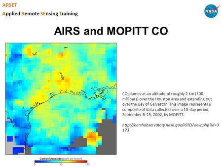 AIRS and MOPITT CO ARSET Applied Remote SEnsing Training CO plumes at an altitude of roughly 2 km (700 millibars) over the Houston area and extending out.