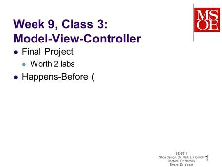 Week 9, Class 3: Model-View-Controller Final Project Worth 2 labs Happens-Before ( SE-2811 Slide design: Dr. Mark L. Hornick Content: Dr. Hornick Errors: