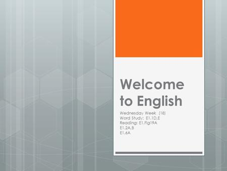 Welcome to English Wednesday Week (18) Word Study: E1.1D,E Reading: E1.Fig19A E1.2A,B E1.6A.