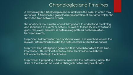 Chronologies and Timelines A chronology is a list placing events or actions in the order in which they occurred. A timeline is a graphical representation.