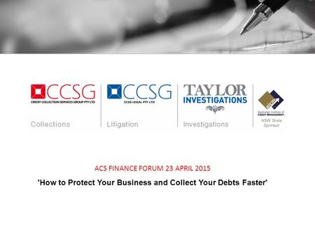 ACS FINANCE FORUM 23 APRIL 2015 'How to Protect Your Business and Collect Your Debts Faster'