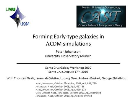 Forming Early-type galaxies in  CDM simulations Peter Johansson University Observatory Munich Santa Cruz Galaxy Workshop 2010 Santa Cruz, August 17 th,