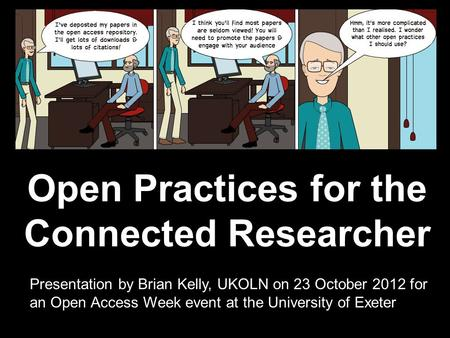 Open Practices for the Connected Researcher Presentation by Brian Kelly, UKOLN on 25 October 2012 for an Open Access Week event at the University of Exeter.
