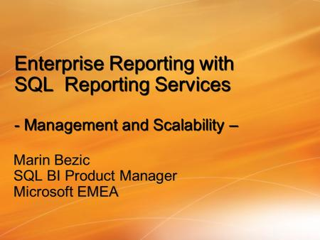 Marin BezicMarin Bezic SQL BI Product ManagerSQL BI Product Manager Microsoft EMEAMicrosoft EMEA Enterprise Reporting with SQL Reporting Services - Management.
