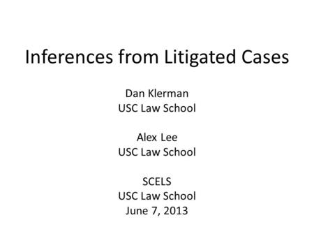 Inferences from Litigated Cases Dan Klerman USC Law School Alex Lee USC Law School SCELS USC Law School June 7, 2013.